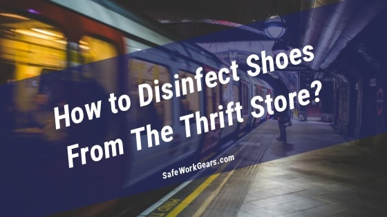 How to Disinfect Shoes from the thrift store
