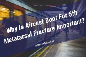 Aircast Boot For 5th Metatarsal Fracture