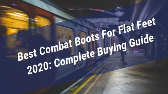 Best Combat Boots For Flat Feet