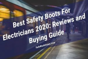 Best Safety Boots For Electricians