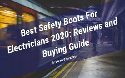Best Safety Boots For Electricians 2020: Reviews and Buying Guide