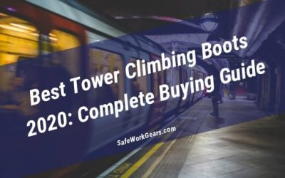 Best Tower Climbing Boots 2020: Complete Buying Guide