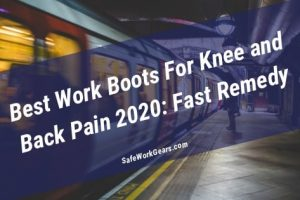 Best Work Boots For Knee and Back Pain