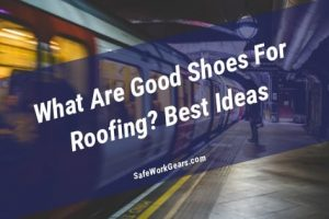 What Are Good Shoes For Roofing