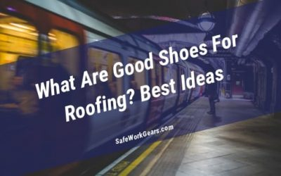 What Are Good Shoes For Roofing? Best Ideas