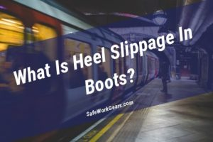 What Is Heel Slippage In Boots