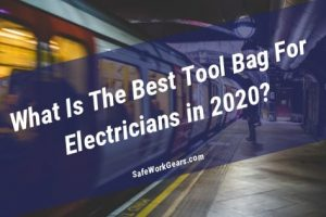 What Is The Best Tool Bag For Electricians