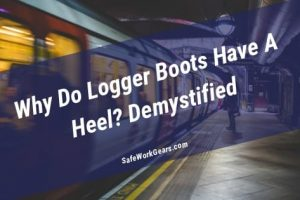 Why Do Logger Boots Have A Heel