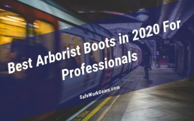 Best Arborist Boots in 2020 For Professionals