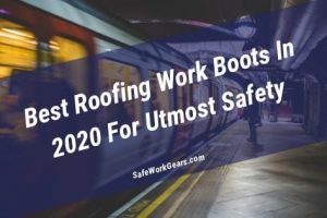 Best Roofing Work Boots